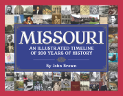 Missouri: An Illustrated Timeline 200 Years of Heroes and Rogues, Heartbreak and Triumph Cover Image