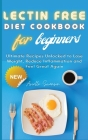 Lectin Free Diet Cookbook for Beginners: Ultimate Recipes Unlocked to Lose Weight, Reduce Inflammation and Feel Great Again Cover Image