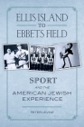 Ellis Island to Ebbets Field: Sport and the American Jewish Experience Cover Image