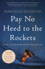 Pay No Heed to the Rockets: Life in Contemporary Palestine Cover Image