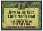 How to Be Your Little Man's Dad: 365 Things to Do with Your Son (Life and Ministry of Jesus Christ) Cover Image
