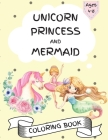 Unicorn, Princess and Mermaid Coloring Book - For Kids Ages 4-8, Amazing and Cute Coloring Pages for Girls and Boys Cover Image