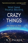 Why Sane People Believe Crazy Things: How Belief Can Help or Hurt Social Peace Cover Image