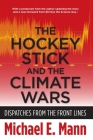 The Hockey Stick and the Climate Wars: Dispatches from the Front Lines Cover Image