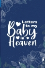 Grief: Letters To My Baby In Heaven: grief journal for women, grief remembrance notebook for loss of baby child