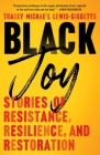 Black Joy: Stories of Resistance, Resilience, and Restoration Cover Image