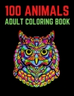 100 Animals Adult Coloring Book: 100 Unique Designs Including Lions, Elephants, Owls, Horses, Dogs, Cats, and Many More! (Animals with Patterns Colori Cover Image