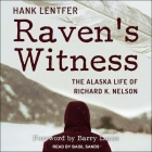 Raven's Witness: The Alaska Life of Richard K. Nelson Cover Image