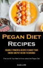 Pegan Diet Recipes: Insanely Powerful Recipes to Boost Your Energy and Put an End to Cravings (Find out All You Need to Know about the Peg Cover Image