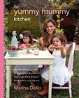 The Yummy Mummy Kitchen: 100 Effortless and Irresistible Recipes to Nourish Your Family with Style and Grace Cover Image