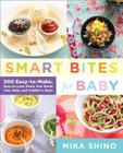 Smart Bites for Baby: 300 Easy-to-Make, Easy-to-Love Meals that Boost Your Baby and Toddler's Brain Cover Image