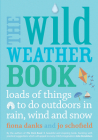 The  Wild Weather Book: Loads of things to do outdoors in rain, wind and snow (Going Wild) Cover Image