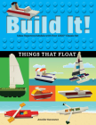 Build It! Things That Float: Make Supercool Models with Your Favorite Lego(r) Parts (Brick Books) Cover Image