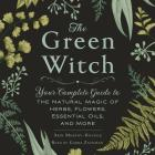 The Green Witch: Your Complete Guide to the Natural Magic of Herbs, Flowers, Essential Oils, and More Cover Image