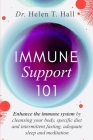 Immune Support 101: Enhance The Immune System By Cleansing Your Body, Specific Diet And Intermittent Fasting, Adequate Sleep And Meditatio Cover Image