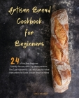 Artisan Bread Cookbook for Beginners Cover Image