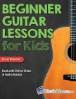 Beginner Guitar Lessons for Kids Book with Online Video and Audio Access Cover Image