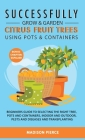Successfully Grow and Garden Citrus Fruit Trees Using Pots and Containers Cover Image
