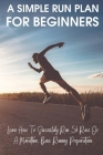 A Simple Run Plan For Beginners: Learn How To Successfully Run 5k Race Or A Marathon, Basic Running Preparations: Hiit Running For Beginners Cover Image
