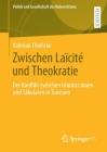 Zwischen Laïcité Und Theokratie: Der Konflikt Zwischen Islamist: Innen Und Säkularen in Tunesien (Politik Und Gesellschaft Des Nahen Ostens) Cover Image
