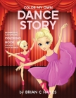 Color My Own Dance Story: An Immersive, Customizable Coloring Book for Kids (That Rhymes!) Cover Image