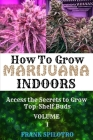 How to Grow Marijuana Indoors: Access the Secrets to Grow Top-Shelf Buds Cover Image