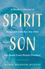 Spirit Son: A Mother's Journey to Reconnect with Her Son After His Death From Heroin Overdose Cover Image