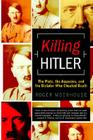 Killing Hitler: The Plots, the Assassins, and the Dictator Who Cheated Death Cover Image