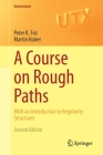 A Course on Rough Paths: With an Introduction to Regularity Structures (Universitext) Cover Image