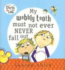 My Wobbly Tooth Must Not Ever Never Fall Out (Charlie and Lola) Cover Image