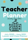 Teacher Planner - Elementary & Primary School Teachers: Lesson Planner & Diary for Teachers 2020 - 2021 (July through June) Lesson Planning for Educat Cover Image
