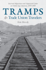 Tramps and Trade Union Travelers: Internal Migration and Organized Labor in Gilded Age America, 1870-1900 Cover Image