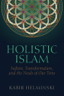 Holistic Islam: Sufism, Transformation, and the Needs of Our Time (Islamic Encounter) Cover Image