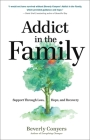 Addict in the Family: Support Through Loss, Hope, and Recovery Cover Image