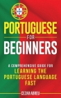 Portuguese for Beginners: A Comprehensive Guide to Learning the Portuguese Language Fast Cover Image