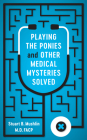 Playing the Ponies and Other Medical Mysteries Solved Cover Image
