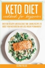 Keto Diet Cookbook for Beginners: Over 100 Healthy and Delicious Time-Saving Recipes to Boost Your Metabolism and Lose Weight Permanently Cover Image