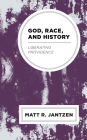 God, Race, and History: Liberating Providence Cover Image