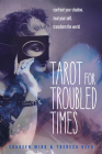 Tarot for Troubled Times: Confront Your Shadow, Heal Your Self & Transform the World Cover Image