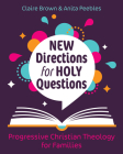 New Directions for Holy Questions: Progressive Christian Theology for Families Cover Image