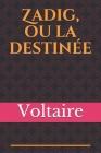 Zadig, ou la destinée: un conte philosophique de Voltaire, publié pour la première fois en 1747 sous le nom de Memnon. Allongé de quelques ch Cover Image