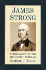 James Strong: A Biography of the Methodist Scholar Cover Image