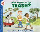 What Happens to Our Trash? (Let's-Read-and-Find-Out Science 2) Cover Image