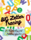 BIG Letter Tracing for Preschoolers and Toddlers ages 2-4: Homeschool Preschool Learning Activities for 3 year olds Cover Image