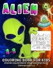 Alien Coloring Book: Fantastic Outer Space Aliens Coloring Book For Kids Ages 4-8 Cover Image