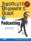 Absolute Beginner's Guide to Podcasting (Absolute Beginner's Guides (Que)) Cover Image