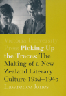 Picking Up the Traces: The Making of a New Zealand Literary Culture 1932–1945 Cover Image