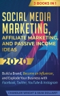 Social Media Marketing: Affiliate Marketing, and Passive Income Ideas 2020: 3 Books in 1 - Build a Brand, Become an Influencer, and Explode Yo Cover Image