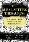 The Rural Setting Thesaurus: A Writer's Guide to Personal and Natural Places (Writers Helping Writers #4) Cover Image