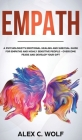 Empath: A Psychologist's Emotional Healing and Survival Guide for Empaths and Highly Sensitive People - Overcome Fears and Dev Cover Image